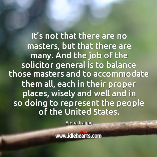 It's not that there are no masters, but that there are many. Elena Kagan Picture Quote