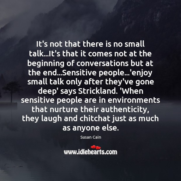 It's not that there is no small talk…It's that it comes Susan Cain Picture Quote
