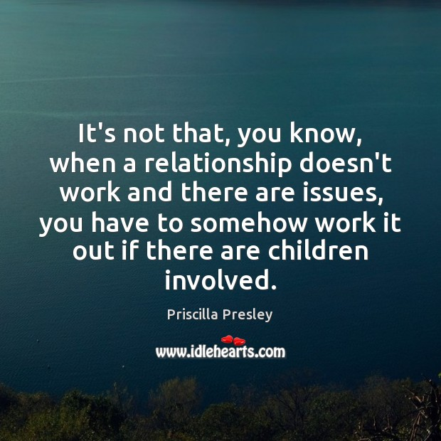 Image, It's not that, you know, when a relationship doesn't work and there