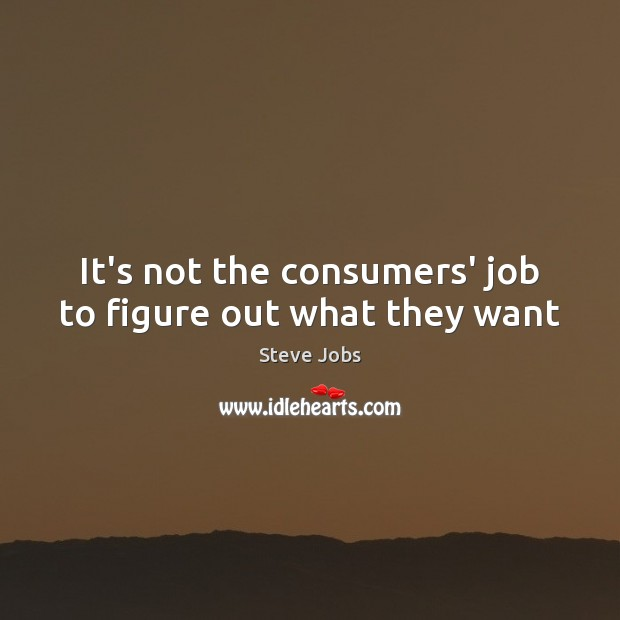 Image, It's not the consumers' job to figure out what they want
