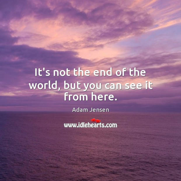 Image, It's not the end of the world, but you can see it from here.