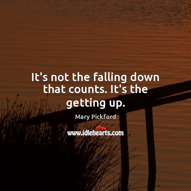 It's not the falling down that counts. It's the getting up. Image