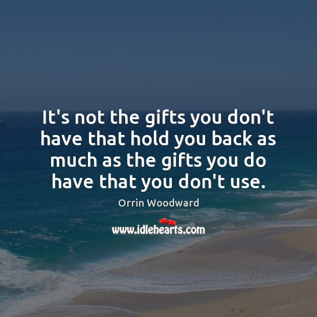 Image, It's not the gifts you don't have that hold you back as