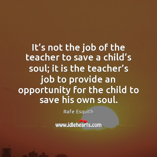 It's not the job of the teacher to save a child' Rafe Esquith Picture Quote