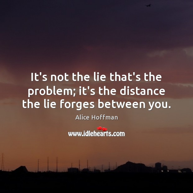 Image, It's not the lie that's the problem; it's the distance the lie forges between you.