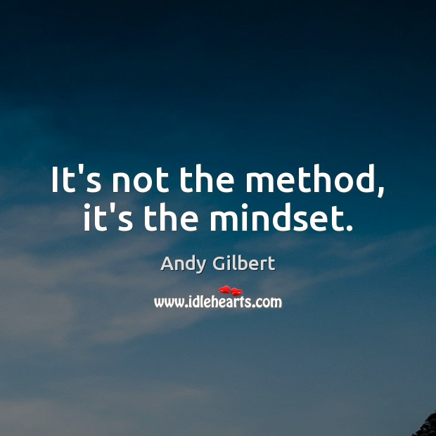 Image, It's not the method, it's the mindset.