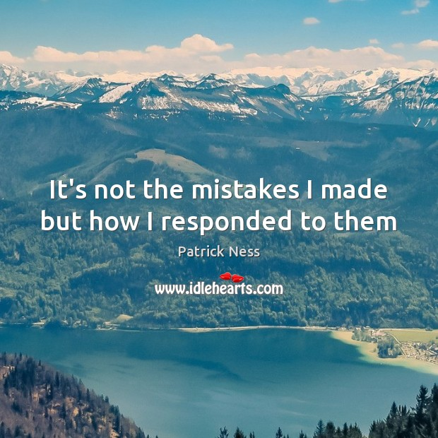 It's not the mistakes I made but how I responded to them Image