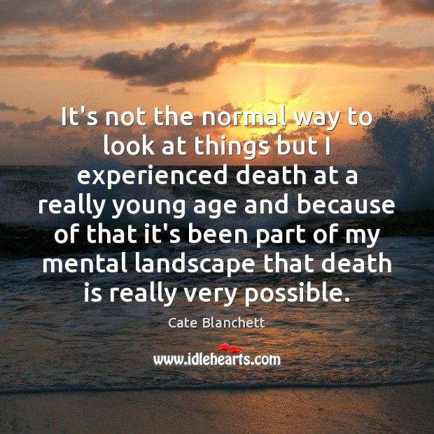 It's not the normal way to look at things but I experienced Death Quotes Image