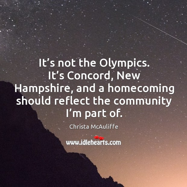 It's not the olympics. It's concord, new hampshire, and a homecoming should reflect the community I'm part of. Image