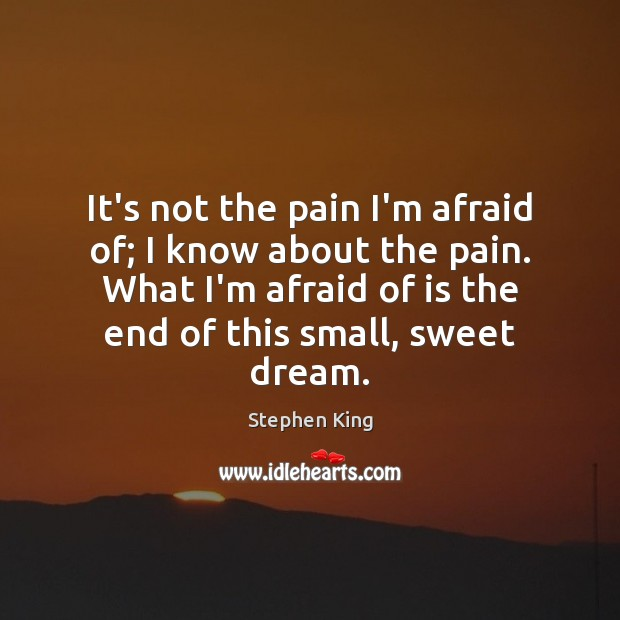 Image, It's not the pain I'm afraid of; I know about the pain.