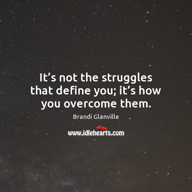 It's not the struggles that define you; it's how you overcome them. Image