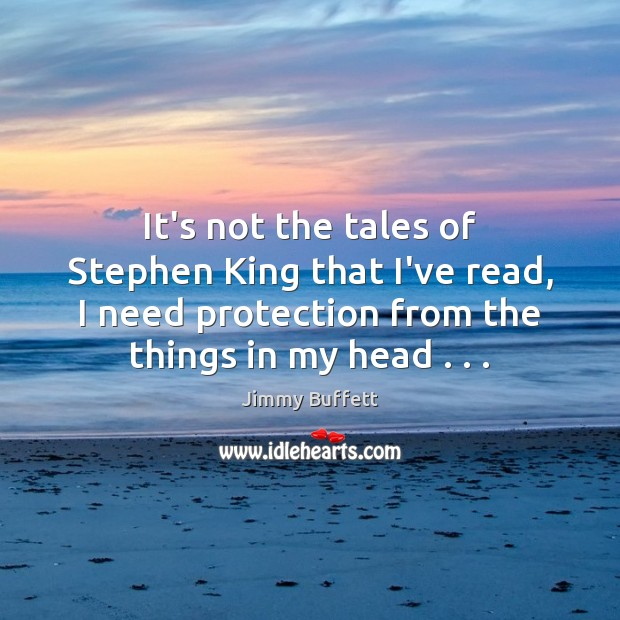 It's not the tales of Stephen King that I've read, I need Jimmy Buffett Picture Quote
