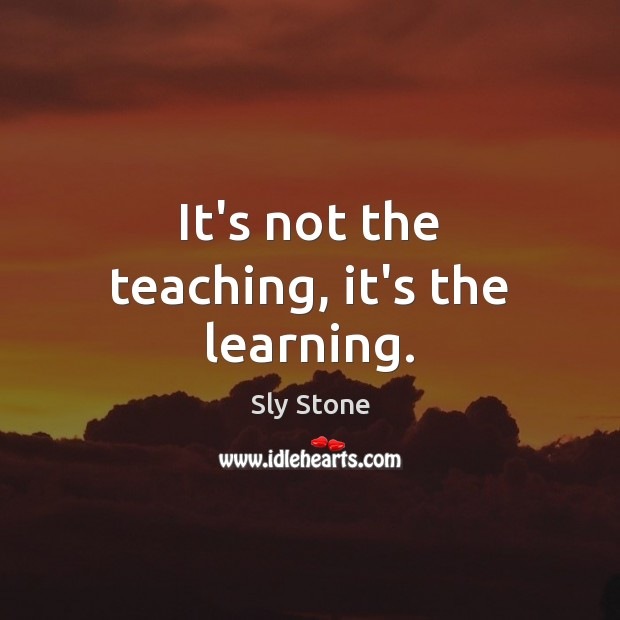 It's not the teaching, it's the learning. Image