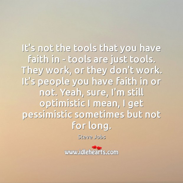 It's not the tools that you have faith in – tools are Image