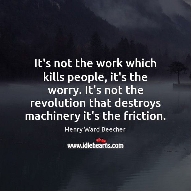 Image, It's not the work which kills people, it's the worry. It's not