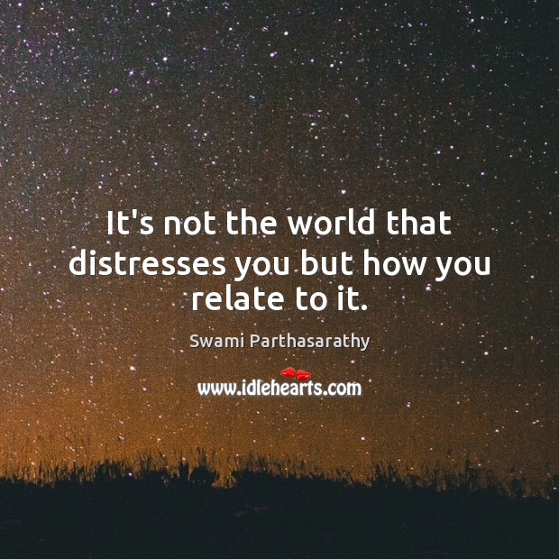 Image, It's not the world that distresses you but how you relate to it.