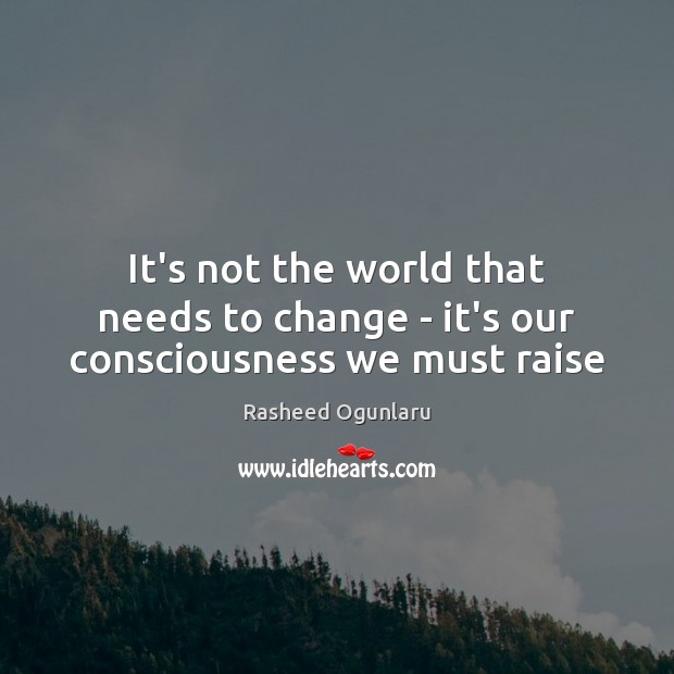 Image, It's not the world that needs to change – it's our consciousness we must raise