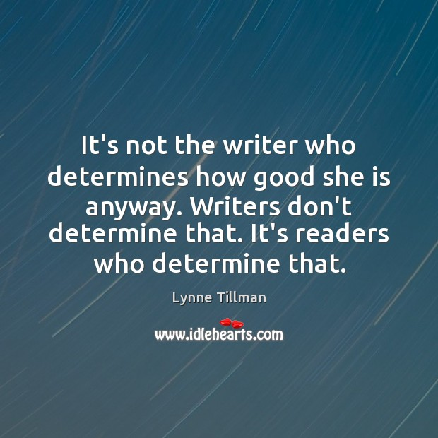 It's not the writer who determines how good she is anyway. Writers Image
