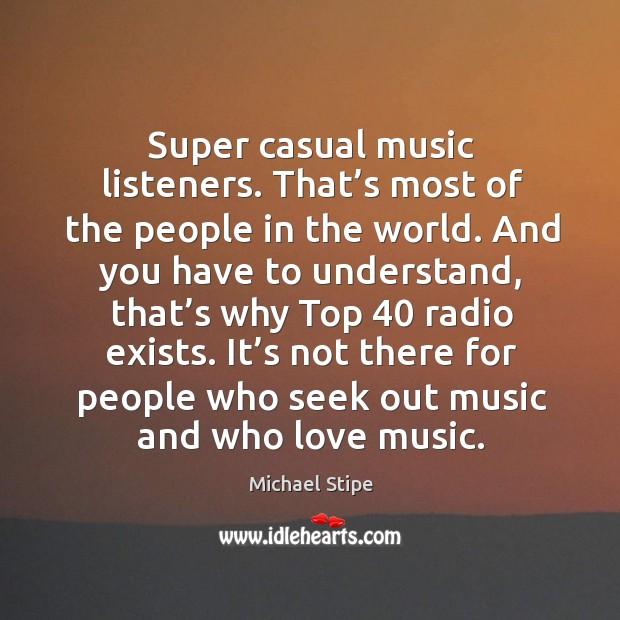 It's not there for people who seek out music and who love music. Image