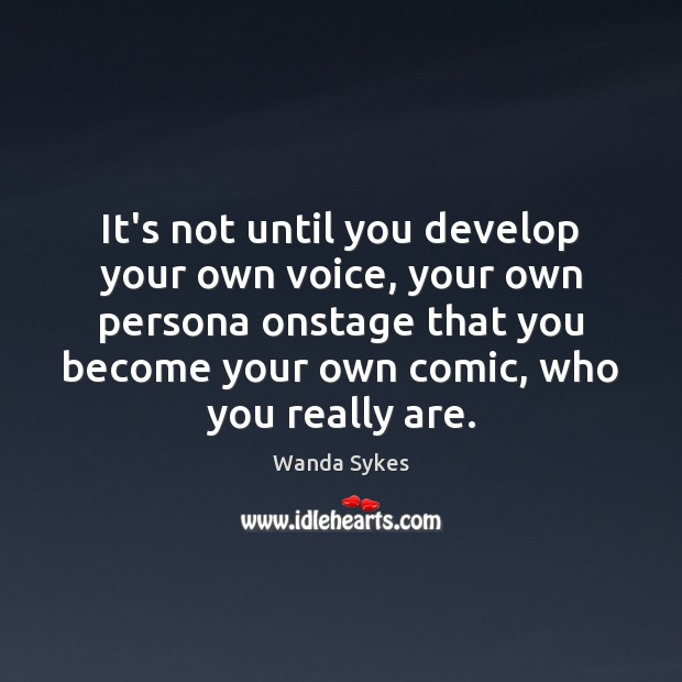 It's not until you develop your own voice, your own persona onstage Wanda Sykes Picture Quote