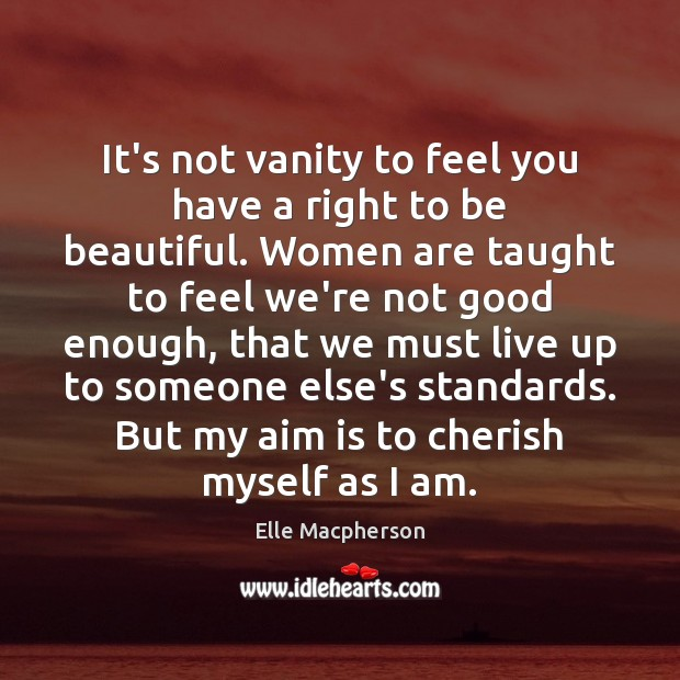 It's not vanity to feel you have a right to be beautiful. Image