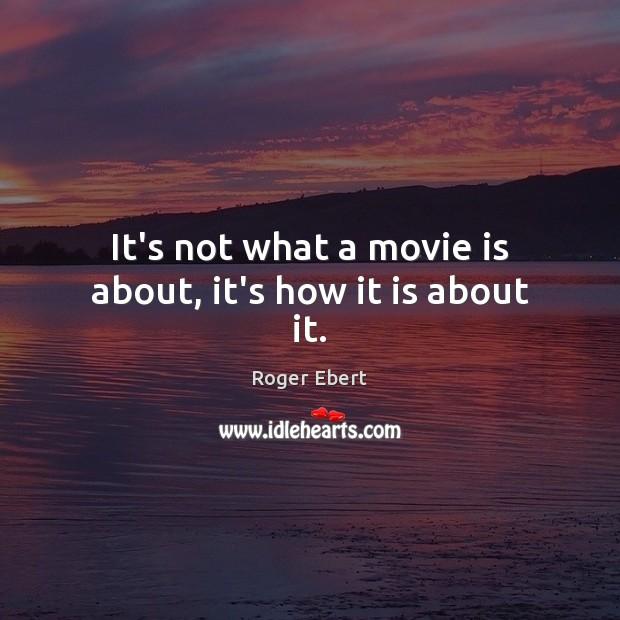 It's not what a movie is about, it's how it is about it. Image