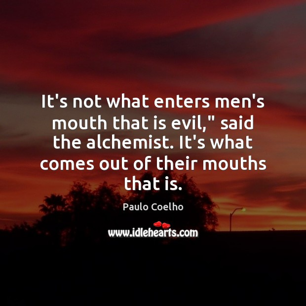 "Image, It's not what enters men's mouth that is evil,"" said the alchemist."