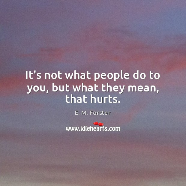 It's not what people do to you, but what they mean, that hurts. Image
