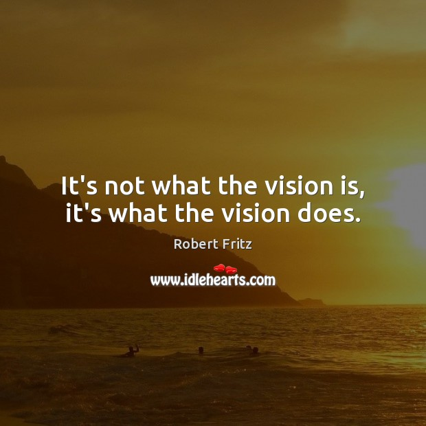 It's not what the vision is, it's what the vision does. Image