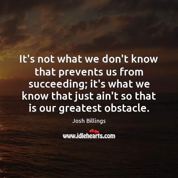 It's not what we don't know that prevents us from succeeding; it's Image