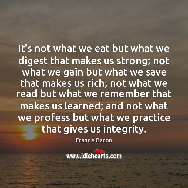 It's not what we eat but what we digest that makes us Francis Bacon Picture Quote