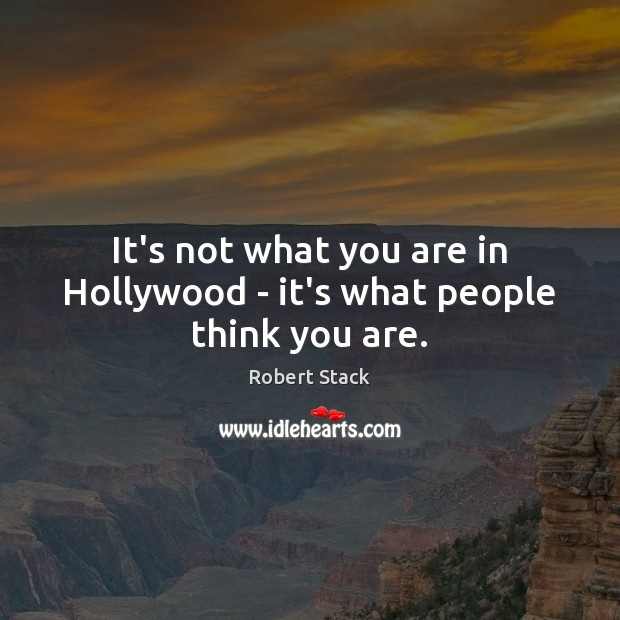 Image, It's not what you are in Hollywood – it's what people think you are.