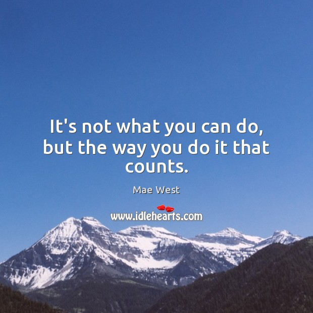 Image, It's not what you can do, but the way you do it that counts.