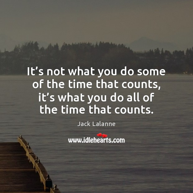 It's not what you do some of the time that counts, Image