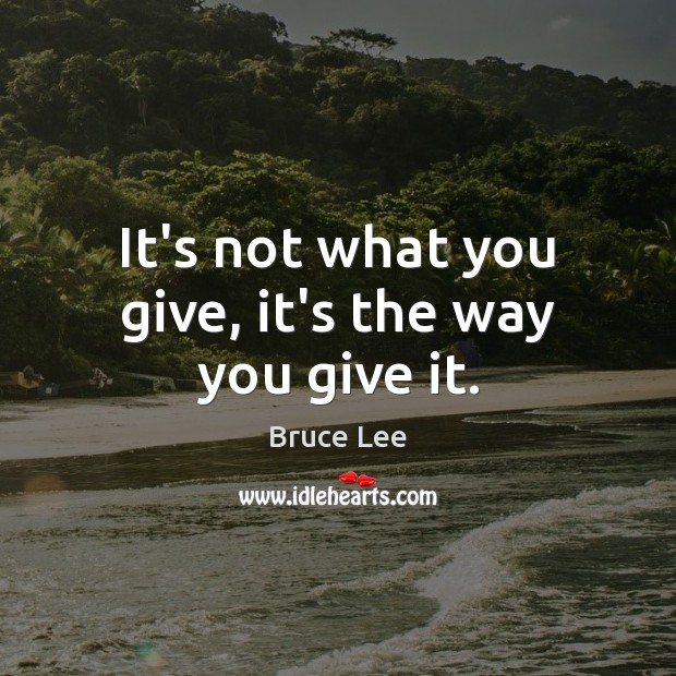 It's not what you give, it's the way you give it. Image