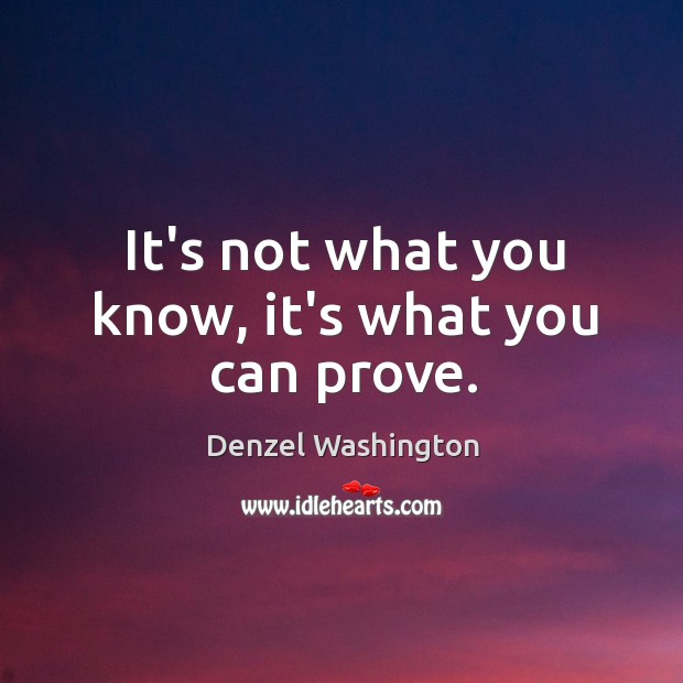 It's not what you know, it's what you can prove. Image