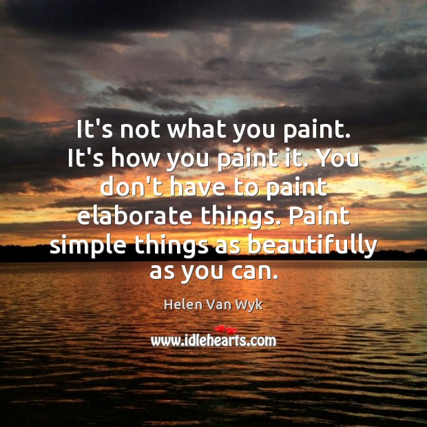 Image, It's not what you paint. It's how you paint it. You don't