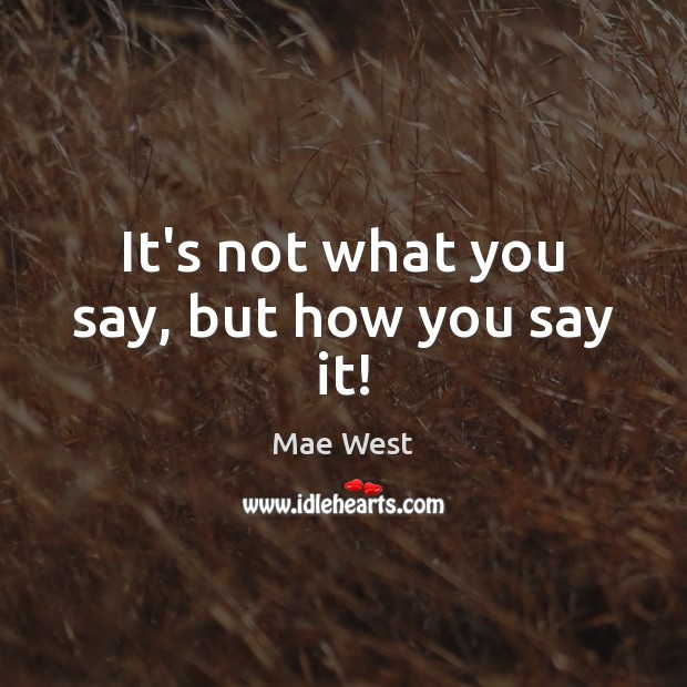 It's not what you say, but how you say it! Image