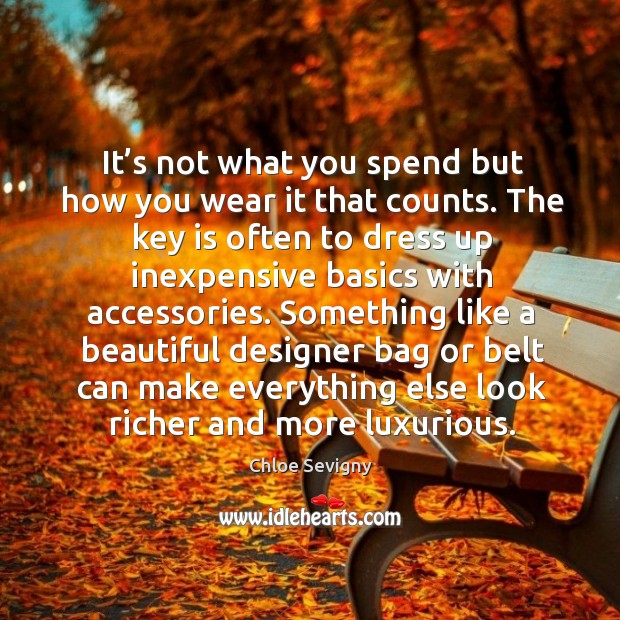 It's not what you spend but how you wear it that counts. Image