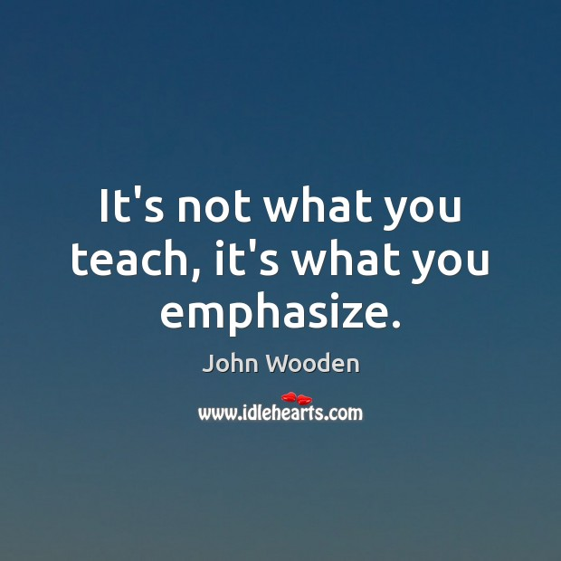 It's not what you teach, it's what you emphasize. Image