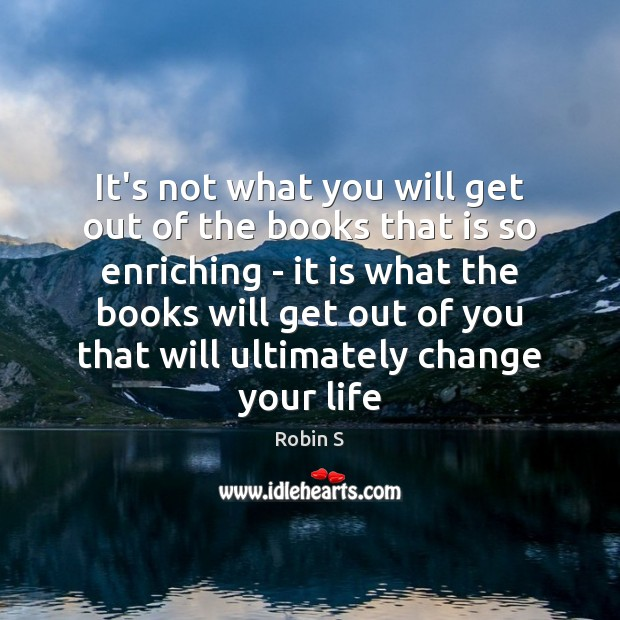 It's not what you will get out of the books that is Robin S Picture Quote