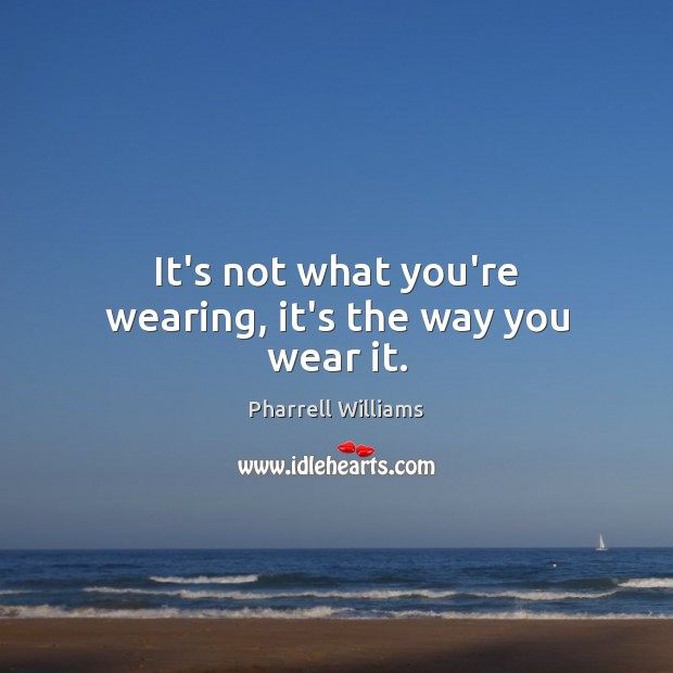 It's not what you're wearing, it's the way you wear it. Image