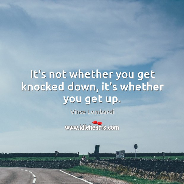 It's not whether you get knocked down, it's whether you get up. Image