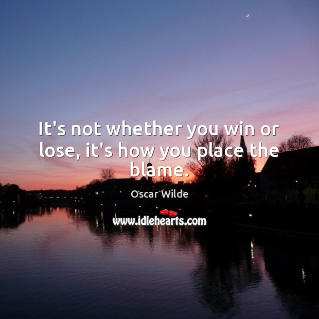 Image, It's not whether you win or lose, it's how you place the blame.