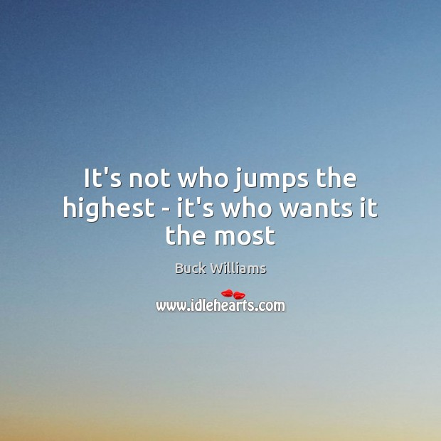 Image, It's not who jumps the highest – it's who wants it the most