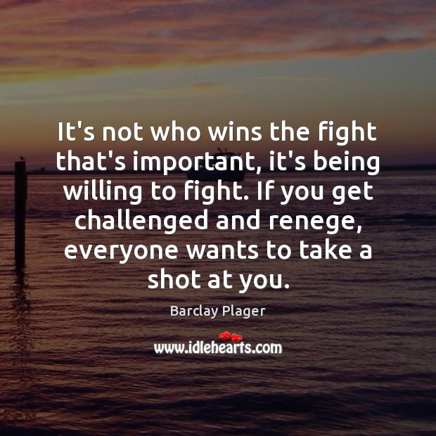 Image, It's not who wins the fight that's important, it's being willing to
