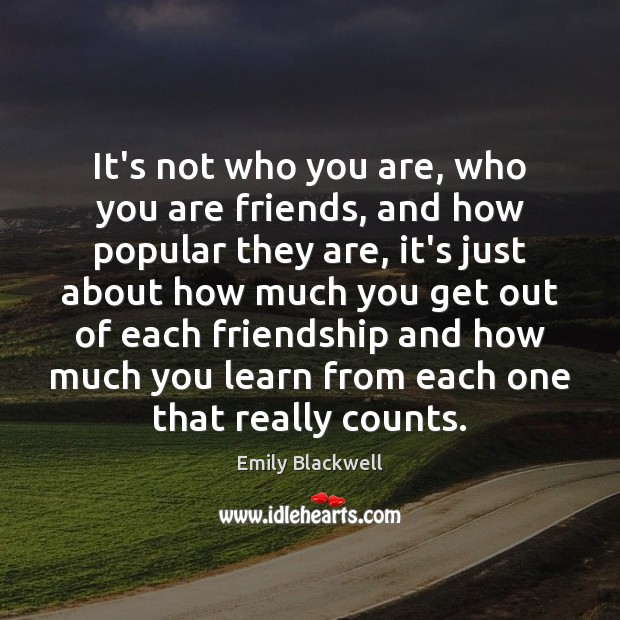 It's not who you are, who you are friends, and how popular Image