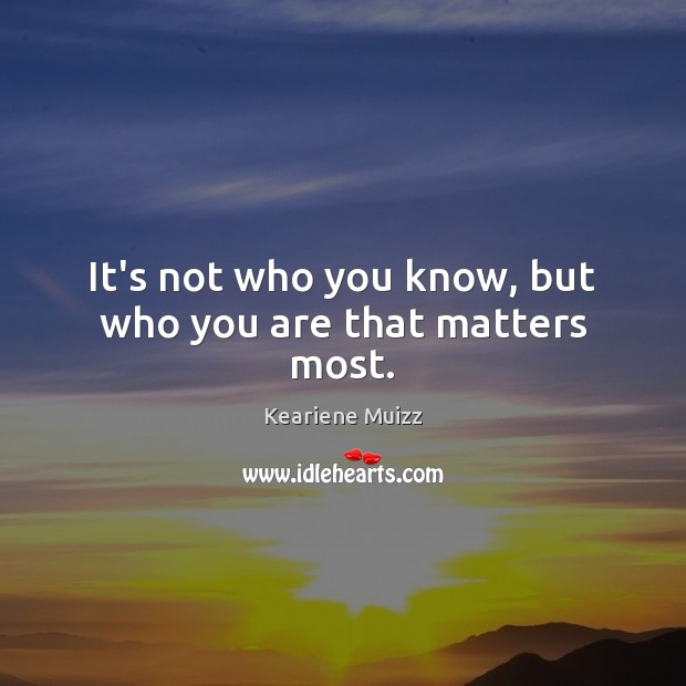 It's not who you know, but who you are that matters most. Image