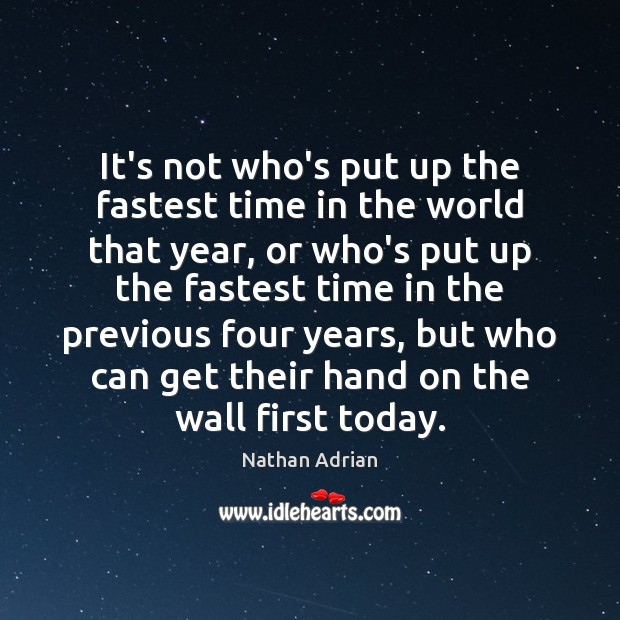 It's not who's put up the fastest time in the world that Image