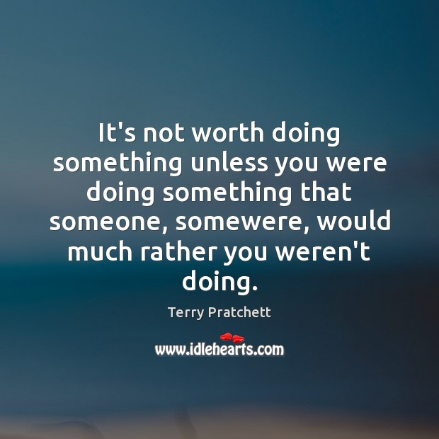 It's not worth doing something unless you were doing something that someone, Image